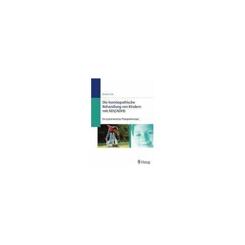 Heiner Frei - Homöopathische Behandlung von Kindern mit ADS / ADHS. Ein systemisches Therapiekonzept - Preis vom 18.06.2021 04:47:54 h