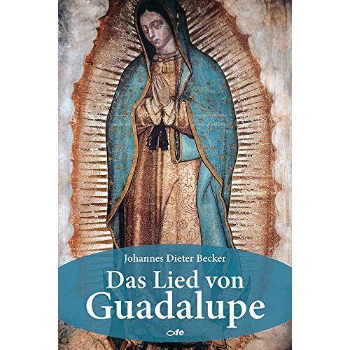 Becker Das Lied von Guadalupe: Bin ich denn nicht hier, deine Mutter? - Preis vom 30.07.2021 04:46:10 h