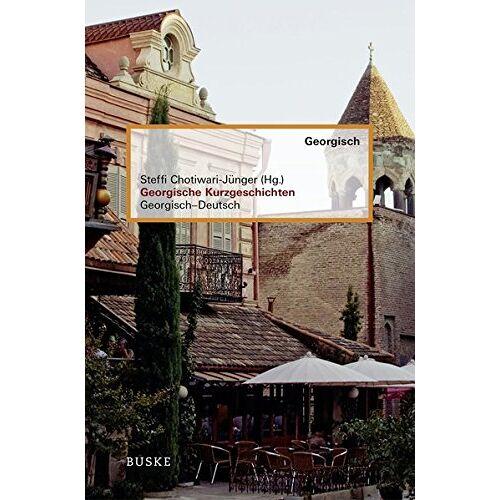 Steffi Chotiwari-Jünger - Georgische Kurzgeschichten: Georgisch-Deutsch - Preis vom 11.06.2021 04:46:58 h