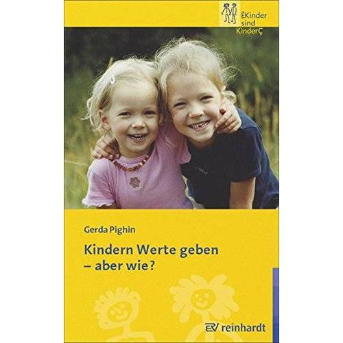 Gerda Pighin - Kindern Werte geben - aber wie? (Kinder sind Kinder) - Preis vom 13.09.2021 05:00:26 h