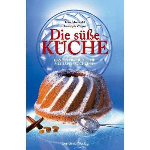 Toni Die süße Küche: Das österreichische Mehlspeiskochbuch - Preis vom 19.06.2021 04:48:54 h