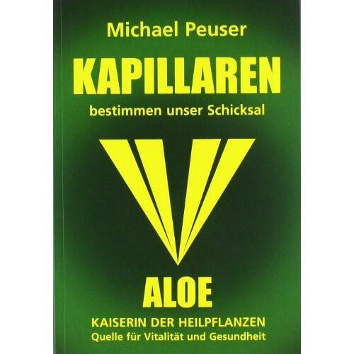 Michael Peuser - Kapillaren bestimmen unser Schicksal: Aloe - Kaiserin der Heilpflanzen, Quelle für Vitalität und Gesundheit - Preis vom 16.10.2021 04:56:05 h