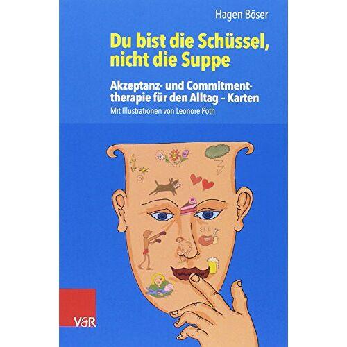 Hagen Böser - Du bist die Schüssel, nicht die Suppe: Akzeptanz- und Commitmenttherapie für den Alltag - Karten - Preis vom 11.10.2021 04:51:43 h