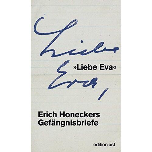 Erich Honecker - »Liebe Eva«: Erich Honeckers Gefängnisbriefe (edition ost) - Preis vom 13.06.2021 04:45:58 h