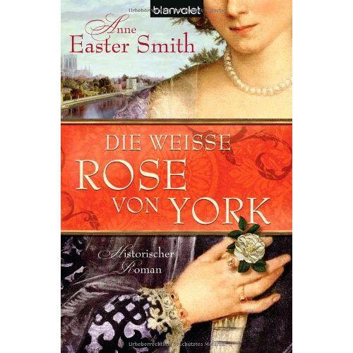 Smith, Anne Easter - Die weiße Rose von York: Historischer Roman - Preis vom 13.06.2021 04:45:58 h