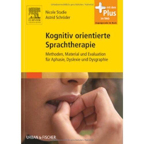 Nicole Stadie - Kognitiv orientierte Sprachtherapie: Methoden, Material und Evaluation für Aphasie, Dyslexie und Dysgraphie - mit Zugang zum Elsevier-Portal - Preis vom 11.10.2021 04:51:43 h
