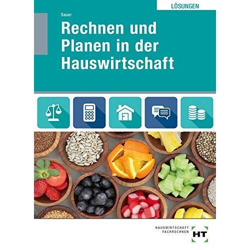 I. Sauer - Rechnen und Planen in der Hauswirtschaft: Lösungen zu HT 4456 Rechnen und Planen in der Hauswirtschaft - Preis vom 22.06.2021 04:48:15 h