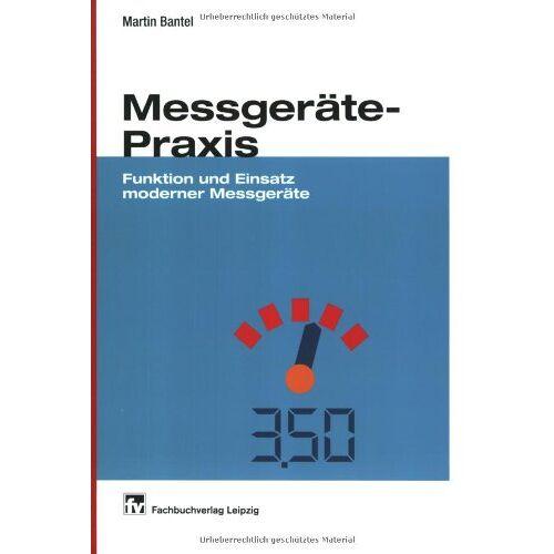 Martin Bantel - Messgeräte-Praxis: Funktion und Einsatz moderner Messgeräte - Preis vom 17.06.2021 04:48:08 h