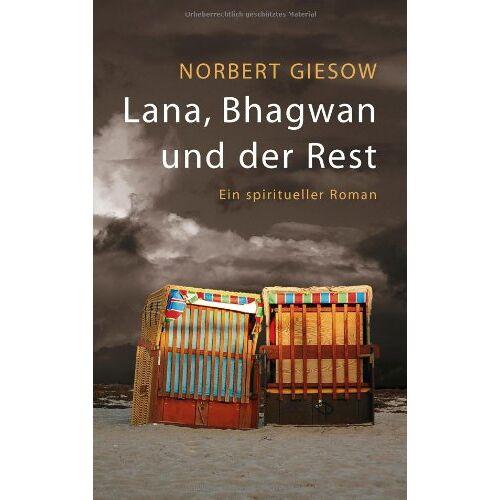 Norbert Giesow - Lana, Bhagwan und der Rest: Ein spiritueller Roman - Preis vom 18.06.2021 04:47:54 h