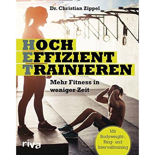 Christian Zippel - HET - Hocheffizient trainieren: Mehr Fitness in weniger Zeit. Mit Bodyweight-, Ring- und Intervalltraining - Preis vom 15.06.2021 04:47:52 h