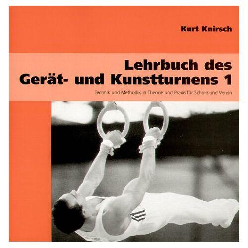 Kurt Knirsch - Lehrbuch des Gerät- und Kunstturnens, Bd. 1. Technik und Methodik in Theorie und Praxis für Schule und Verein - Preis vom 18.06.2021 04:47:54 h