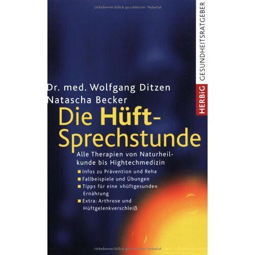 Wolfgang Ditzen - Die Hüft-Sprechstunde: Alle Therapien von Naturheilkunde bis Hightechmedizin: Alle Therapien von Naturheildunde - Hightechmedizin - Preis vom 15.09.2021 04:53:31 h