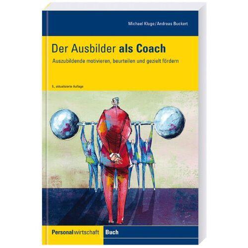 Andreas Buckert - Der Ausbilder als Coach: Auszubildende motivieren, beurteilen und gezielt fördern - Preis vom 17.06.2021 04:48:08 h