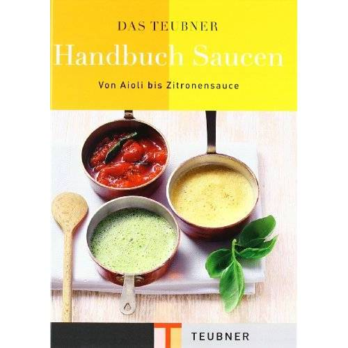 - Das TEUBNER Handbuch Saucen: Von Aioli bis Zitronensauce (Teubner Handbücher) - Preis vom 28.07.2021 04:47:08 h