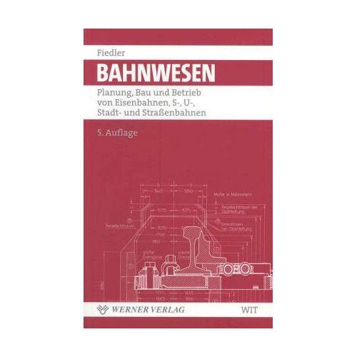 Joachim Fiedler - Bahnwesen: Planung, Bau und Betrieb von Eisenbahnen, S-, U-, Stadt- und Straßenbahnen - Preis vom 19.06.2021 04:48:54 h