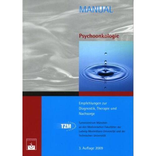 Tumorzentrum München - Manual Psychoonkologie: Empfehlungen zur Diagnostik, Therapie und Nachsorge - Preis vom 29.07.2021 04:48:49 h
