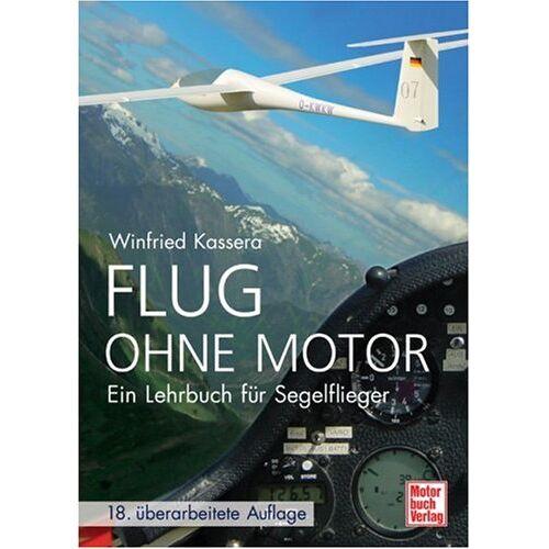 Winfried Kassera - Flug ohne Motor: Ein Lehrbuch für Segelflieger - Preis vom 19.06.2021 04:48:54 h