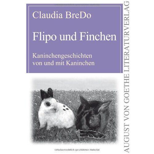 Claudia BreDo - Flipo und Finchen: Kaninchengeschichten von und mit Kaninchen - Preis vom 26.07.2021 04:48:14 h