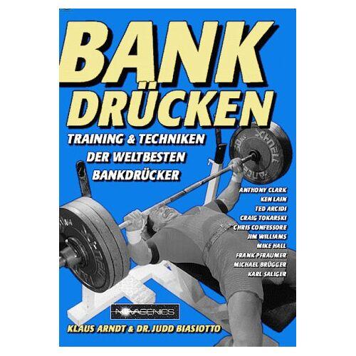 Klaus Arndt - Bankdrücken: Training und Techniken der weltbesten Bankdrücker - Preis vom 22.06.2021 04:48:15 h