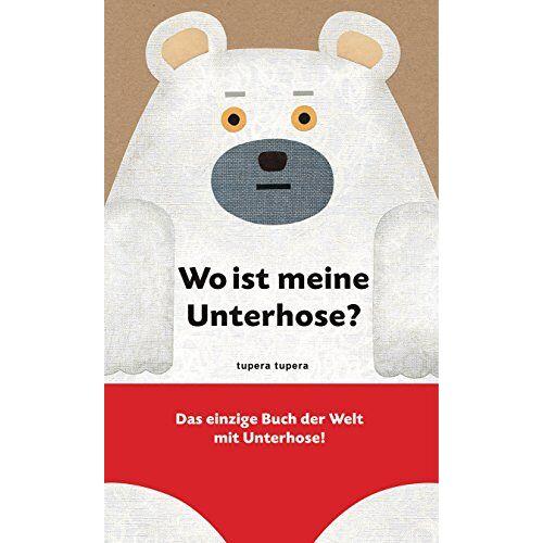 Tupera Tupera - Wo ist meine Unterhose?: Das einzige Buch der Welt mit Unterhose! - Preis vom 14.06.2021 04:47:09 h