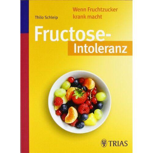 Thilo Schleip - Fructose-Intoleranz: Wenn Fruchtzucker krank macht - Preis vom 21.06.2021 04:48:19 h