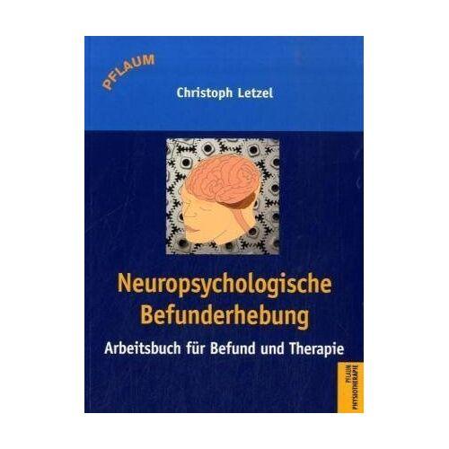 Christoph Letzel - Neuropsychologische Befunderhebung: Arbeitsbuch für Befund und Therapie - Preis vom 23.09.2021 04:56:55 h