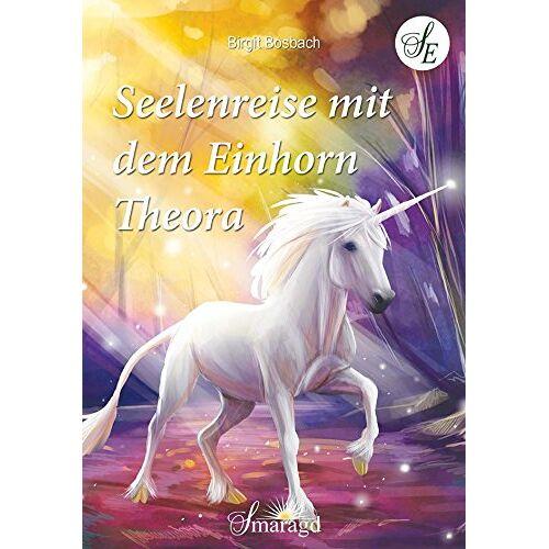 Birgit Bosbach - Seelenreise mit dem Einhorn Theora - Preis vom 17.05.2021 04:44:08 h