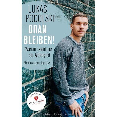 Lukas Podolski - Dranbleiben!, Warum Talent nur der Anfang ist - Preis vom 16.06.2021 04:47:02 h