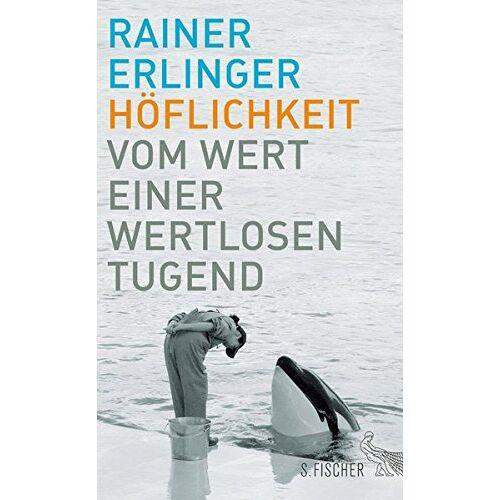 Rainer Erlinger - Höflichkeit: Vom Wert einer wertlosen Tugend - Preis vom 14.06.2021 04:47:09 h