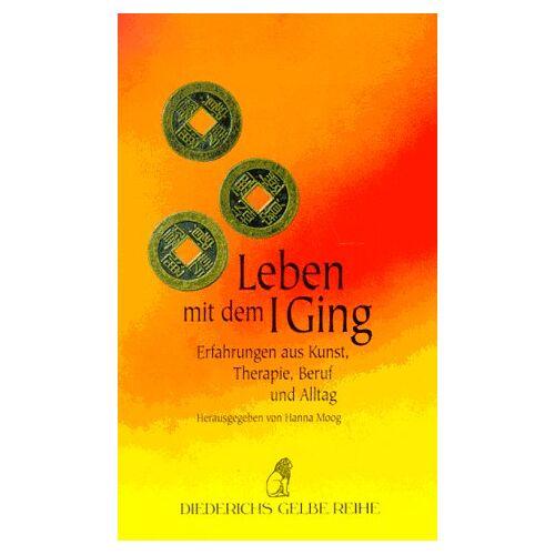 Hanna Moog - Leben mit dem I Ging. Erfahrungen aus Kunst, Therapie, Beruf und Alltag. - Preis vom 01.08.2021 04:46:09 h
