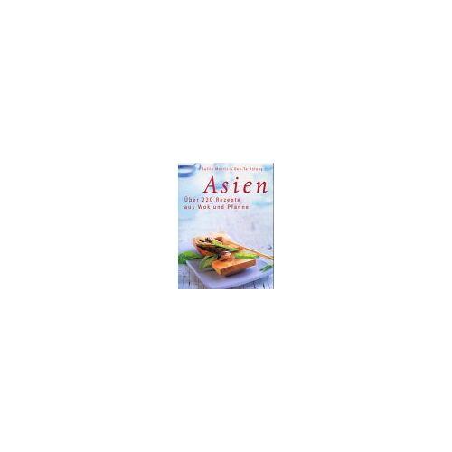 Sallie Morris - Asien. Über 220 Rezepte aus Wok und Pfanne - Preis vom 15.06.2021 04:47:52 h