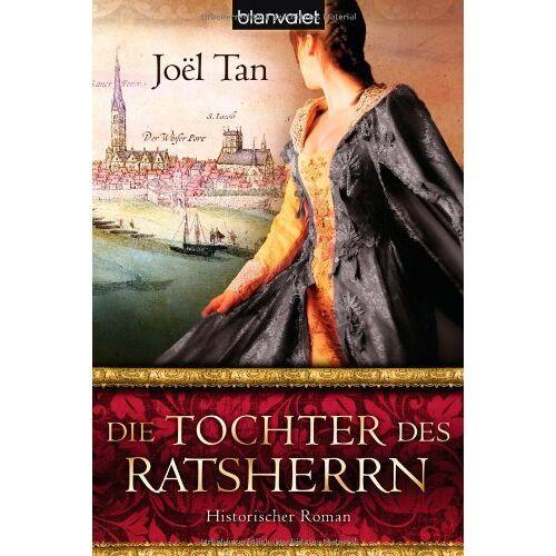 Joël Tan - Die Tochter des Ratsherrn: Historischer Roman - Preis vom 21.06.2021 04:48:19 h
