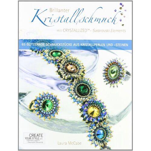 Laura McCabe - Brillanter Kristallschmuck mit CRYSTALLIZED - Swarovski Elements: 65 Glitzernde Schmuckstücke aus Kristallperlen und -steinen - Preis vom 30.07.2021 04:46:10 h