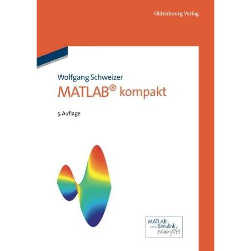 Wolfgang Schweizer - Matlab kompakt - Preis vom 19.06.2021 04:48:54 h