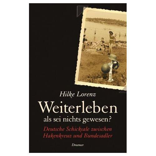 Hilke Lorenz - Weiterleben, als sei nichts gewesen?: Deutsche Schicksale zwischen Hakenkreuz und Bundesadler - Preis vom 14.06.2021 04:47:09 h