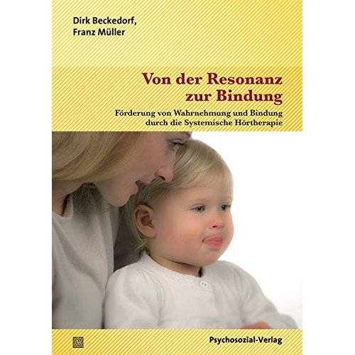 Dirk Beckedorf - Von der Resonanz zur Bindung: Förderung von Wahrnehmung und Bindung durch die Systemische Hörtherapie (Neue Wege für Eltern und Kind) - Preis vom 30.07.2021 04:46:10 h