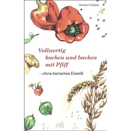 Herbert Walker - Vollwertig kochen und backen mit Pfiff, ohne tierisches Eiweiß - Preis vom 28.07.2021 04:47:08 h
