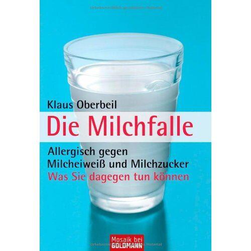 Klaus Oberbeil - Die Milchfalle: Allergisch gegen Milcheiweiß und Milchzucker - Was Sie dagegen tun können - Preis vom 28.07.2021 04:47:08 h