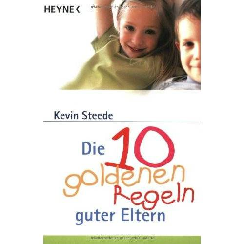 Kevin Steede - Die 10 goldenen Regeln guter Eltern. - Preis vom 16.06.2021 04:47:02 h