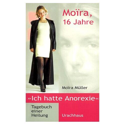 Moira Müller - Moira, 16 Jahre, ich hatte Anorexie: Tagebuch einer Heilung - Preis vom 29.07.2021 04:48:49 h
