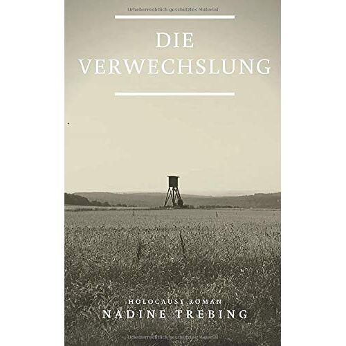 Nadine Trebing - Die Verwechslung: Holocaustroman - Preis vom 21.06.2021 04:48:19 h