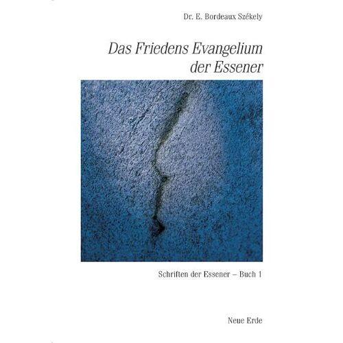 Edmond Bordeaux Székely - Schriften der Essener: Das Friedensevangelium der Essener: Schriften der Essener 1: BD 1 - Preis vom 21.06.2021 04:48:19 h