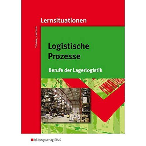 Paul Tebroke - Logistische Prozesse: Berufe der Lagerlogistik: Lernsituationen - Preis vom 16.06.2021 04:47:02 h