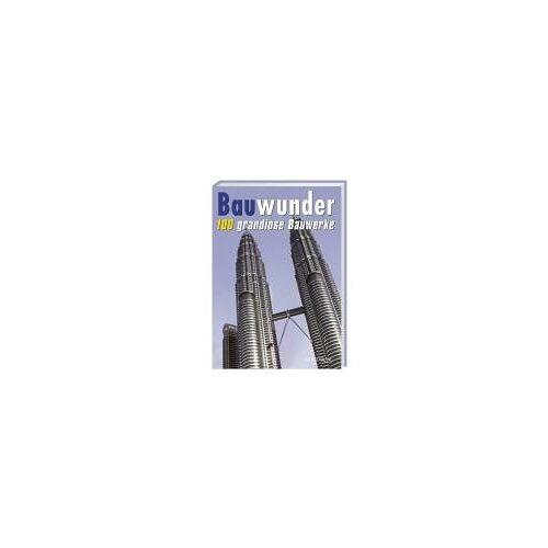 - Bauwunder. 100 grandiose Bauwerke - Preis vom 22.07.2021 04:48:11 h
