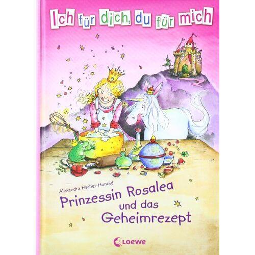 Alexandra Fischer-Hunold - Ich für dich, du für mich 02. Prinzessin Rosalea und das Geheimrezept - Preis vom 28.07.2021 04:47:08 h