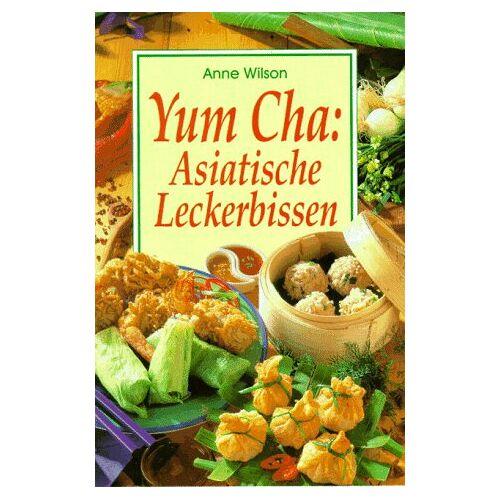 Anne Wilson - Yum Cha: Asiatische Leckerbissen - Preis vom 14.06.2021 04:47:09 h