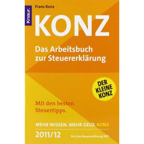 Franz Konz - Konz: Das Arbeitsbuch zur Steuererklärung: Das Arbeitsbuch zur Steuererklärung 2011/2012 - Preis vom 16.05.2021 04:43:40 h