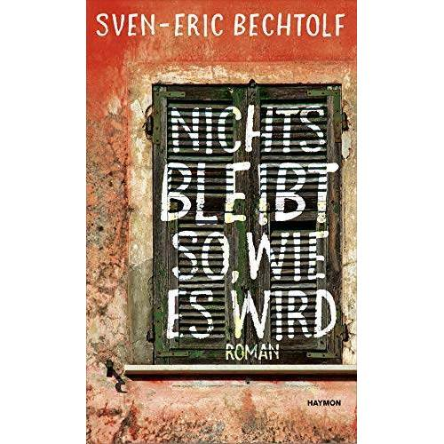 Sven-Eric Bechtolf - Nichts bleibt so, wie es wird. Roman - Preis vom 11.06.2021 04:46:58 h
