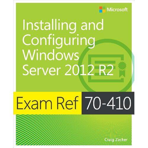 Craig Zacker - Installing and Configuring Windows Server 2012 R2: Exam Ref 70-410 - Preis vom 12.06.2021 04:48:00 h