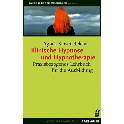 Kaiser Klinische Hypnose und Hypnotherapie: Praxisbezogenes Lehrbuch für die Ausbildung - Preis vom 30.07.2021 04:46:10 h